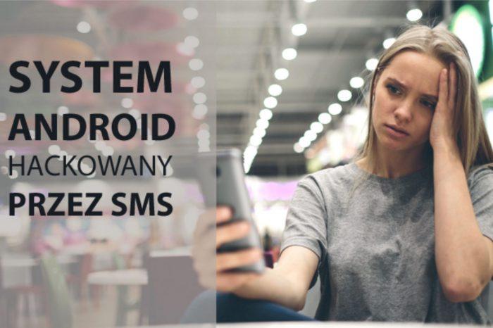 """""""Wiadomość SMS może całkiem zniszczyć Twojego Androida"""" - System Android zhakowany przez SMS! Jak zabezpieczyć się przed atakami?"""