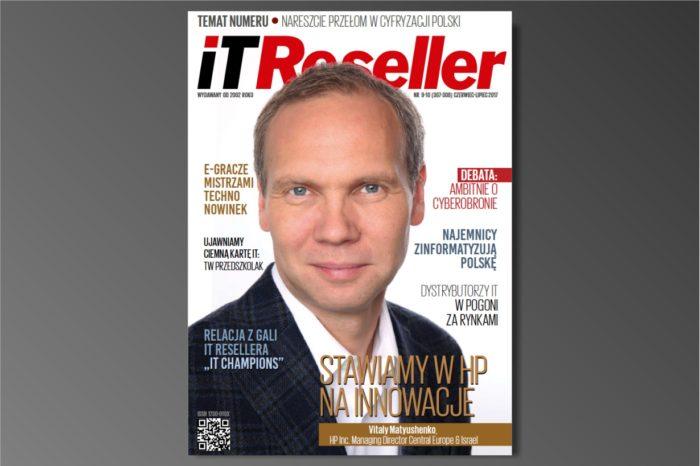 IT Reseller nr. 9/10 (307-308) Czerwiec-Lipiec 2017. Temat numeru: Nareszcie przełom w Cyfryzacji Polski