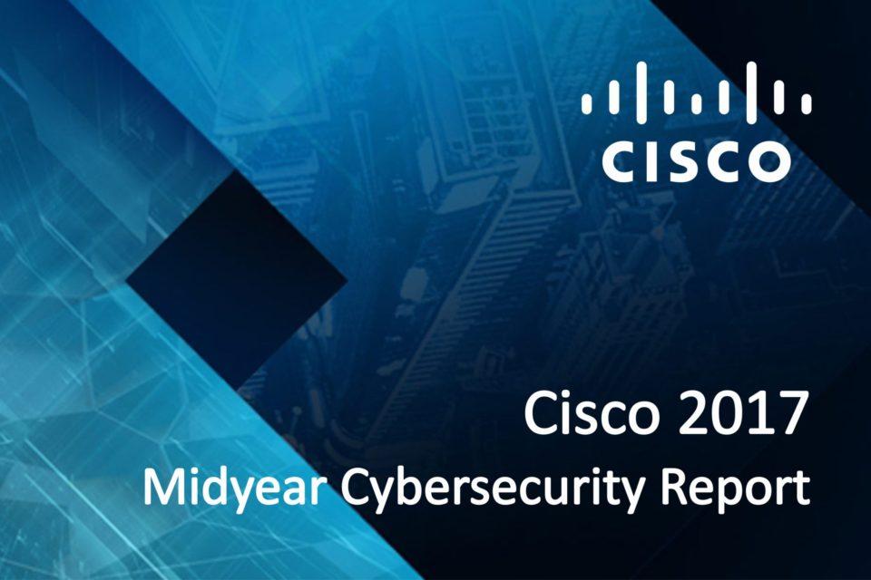 Raport Cisco 2017 Midyear Cybersecurity: Wzrost natężenia i szkodliwości cyberataków oraz pojawienie się nowej kategorii zagrożeń.