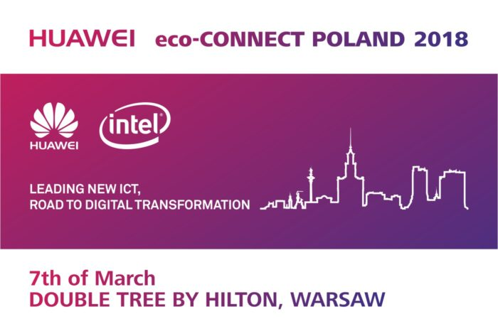 "HUAWEI eco-Connect Poland 2018 ""Leading New ICT, the Road to Digital Transformation"" - okazją do poznania najnowszych trendów branży ICT"