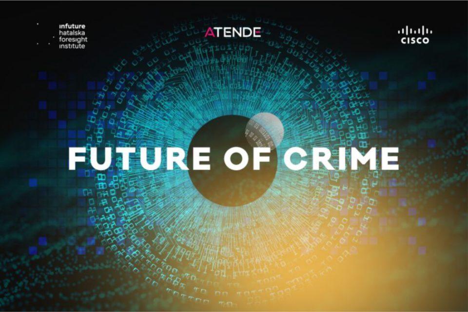 O przyszłości cyfrowego bezpieczeństwa w nowym raporcie Future of Crime - opublikowanego przez Infuture Hatalska Foresight Institute pt. Future of Crime z udziałem ekspertów m.in. Atende oraz Cisco Poland.