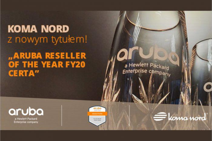 """Koma Nord, jako pierwsza w Polsce otrzymała prestiżowy tytuł """"ARUBA Reseller of the Year - FY20 CERTA"""" podczas europejskiej gali """"Digital Aruba EMEA Partner Award Gala Ceremony"""""""