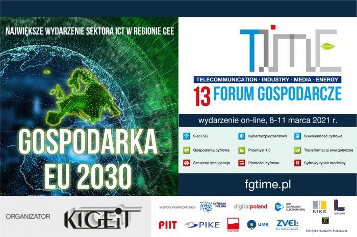 """Zapraszamy na 13 Forum Gospodarcze TIME """"GOSPODARKA EU 2030"""" Infrastruktura, Przemysł, Finanse, Usługi - plan odbudowy UE. Forum odbędzie się w wersji on-line w dniach 8-11 marca br."""
