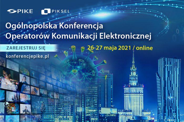 Ogólnopolska Konferencja Operatorów Komunikacji Elektronicznej organizowana przez PIKE przy współpracy z Polską Fundacją Wspierania Rozwoju Komunikacji Elektronicznej PIKSEL odbędzie się w dniach 26-27 maja 2021 r.